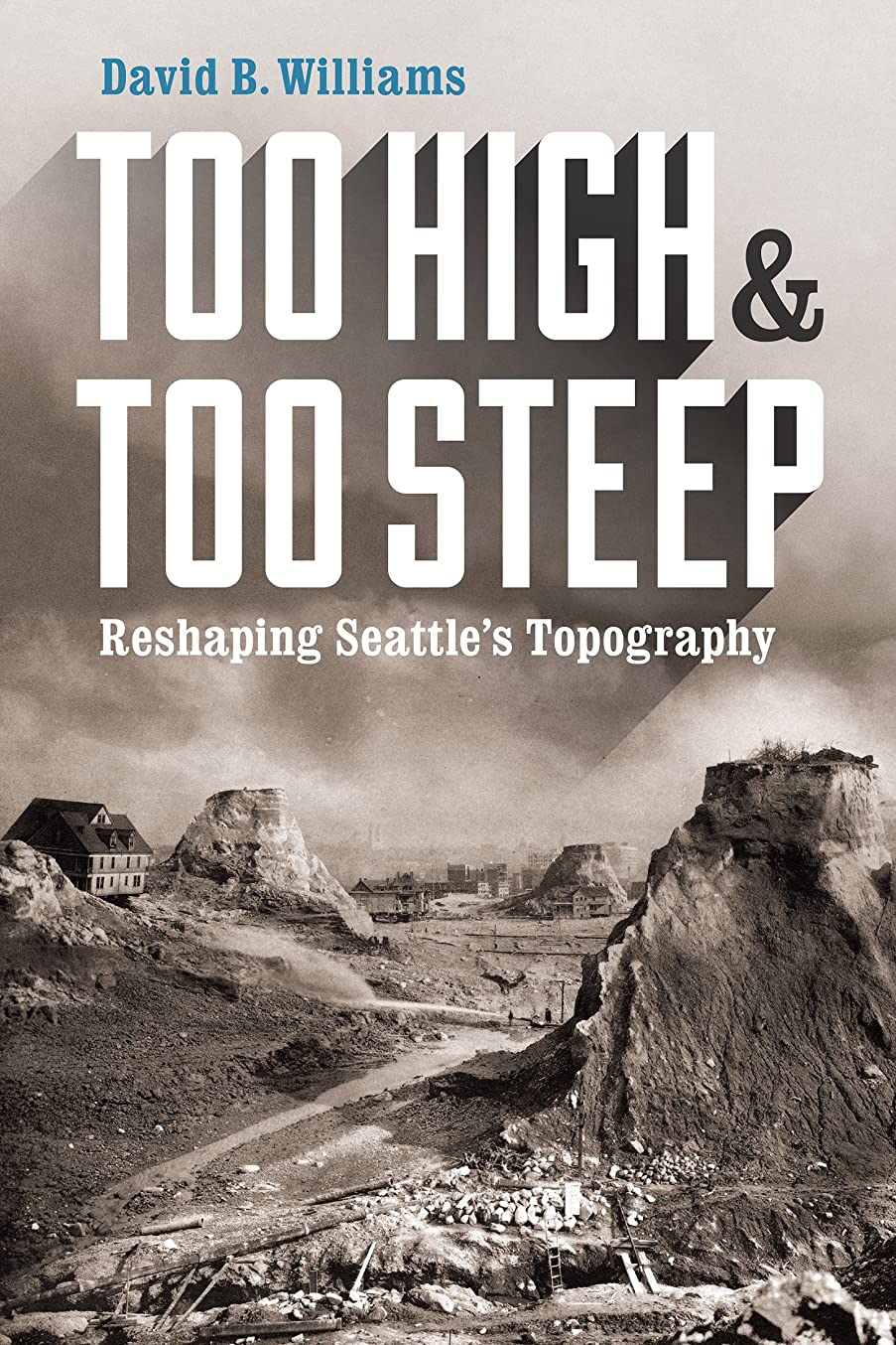 青説得力のある十代Too High and Too Steep: Reshaping Seattle's Topography (English Edition)