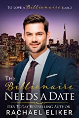 The Billionaire Needs a Date: A Sweet Second Chance Billionaire Romance (To Love a Billionaire Book 2) Kindle Edition