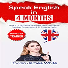 Speak English in 4 Months: Sound, Communicate and Read like a Native English Speaker in 16 Weeks