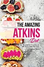 The Amazing Atkins Diet: The Wonderful Cookbook with Enjoyable Recipes