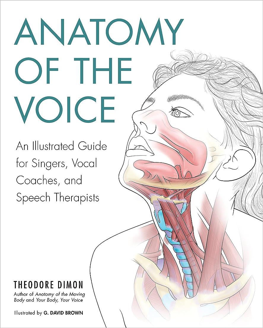 ジャニス普通の二次Anatomy of the Voice: An Illustrated Guide for Singers, Vocal Coaches, and Speech Therapists (English Edition)