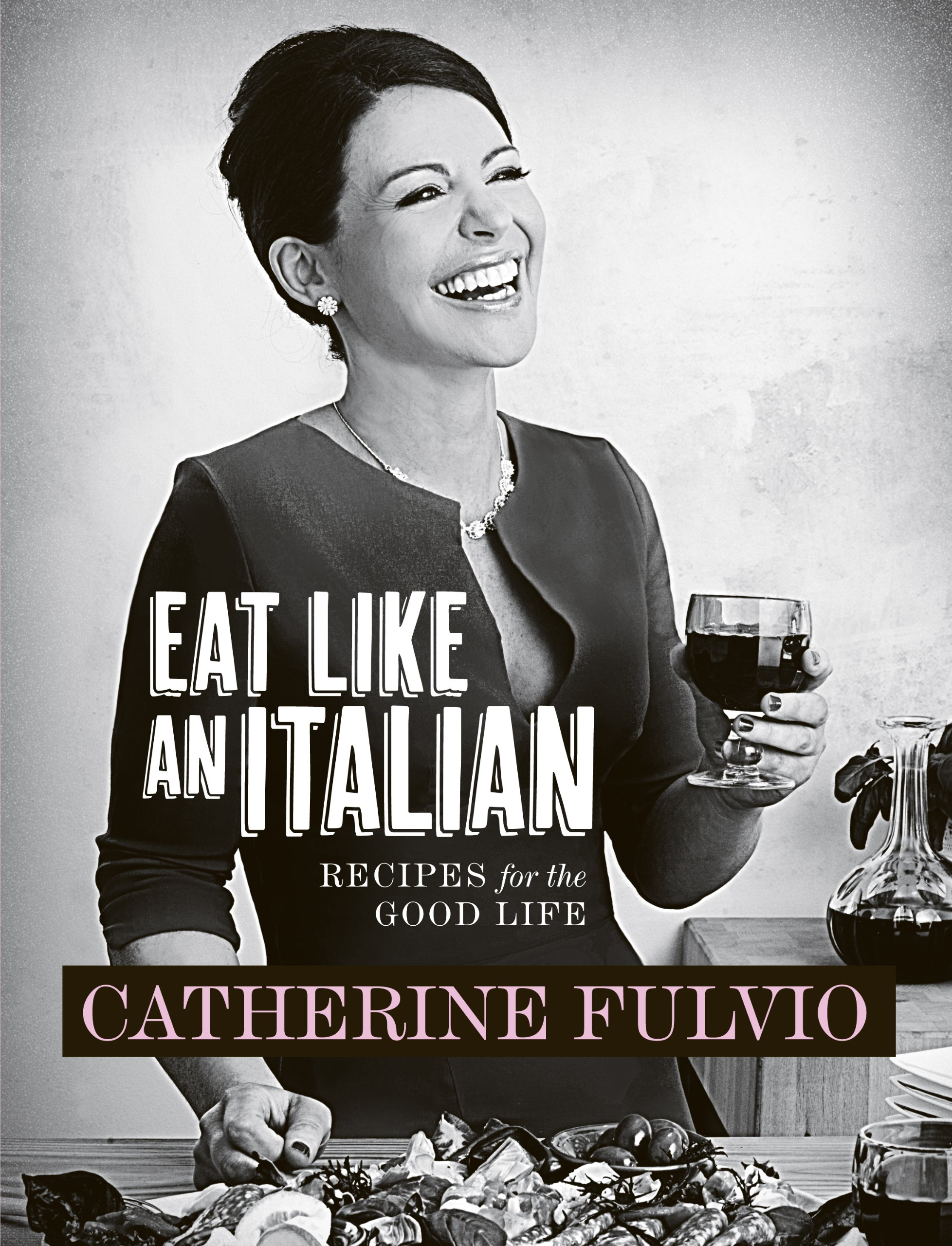 Image OfCatherine Fulvio's Eat Like An Italian: Recipes For The Good Life From Catherine Fulvio
