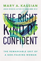 The Right Kind of Confident: The Remarkable Grit of a God-Fearing Woman Kindle Edition