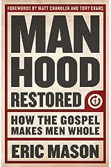 Manhood Restored: How the Gospel Makes Men Whol Kindle Edition