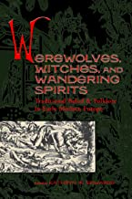 Werewolves, Witches, and Wandering Spirits: Traditional Belief and Folklore in Early Modern Europe (Sixteenth Century Essa...
