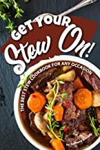 Get Your Stew On!: The Best Stew Cookbook for Any Occasion