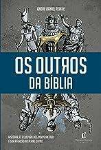Os outros da Bíblia: História, fé e cultura dos povos antigos e sua atuação no plano divino
