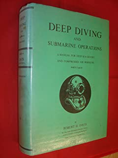 Deep Diving and Submarine Operations: A Manual for Deep Sea Divers and Compressed Air Workers, Parts I and II