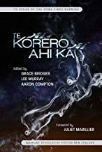 To Speak of the Home Fires Burning: Te Korero Ahi Ka - Speculative Fiction New Zealand