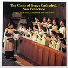 The Choir of Grace Cathedral, San Francisco: Music for Easter, Ascension and Pentecost