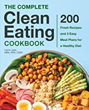 The Complete Clean Eating Cookbook: 200 Fresh Recipes and 3 Easy Meal Plans for a Healthy Diet