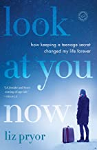 Look at You Now: How Keeping a Teenage Secret Changed My Life Forever