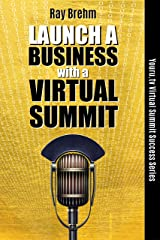 Launch A Business With A Virtual Summit: The Entrepreneur's Guide to Jump Starting A Business By Hosting A Virtual Summit Even If You Are Just Starting ... Virtual Summit Success Series Book 3) Kindle Edition