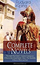 Complete Novels of Rudyard Kipling: The Light That Failed + Captain Courageous: A Story of the Grand Banks + Kim + The Nau...