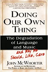Doing Our Own Thing: The Degradation of Language and Music and Why We Should, Like, Care Kindle Edition