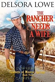 The Rancher Needs a Wife (Cowboys of Mineral Springs Book 2)