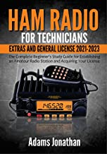 Ham Radio for Technicians, Extras and General License 2021-2023: The Complete Beginner's Study Guide for Establishing an A...