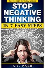 Stop Negative Thinking in 7 Easy Steps (7 Lessons & 7 Exercises to Beat Pessimism!): Understanding Eckhart Tolle, Dalai Lama, Krishnamurti and more! (The Secret of Now Book 6) Kindle Edition