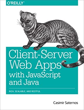 Client-Server Web Apps with JavaScript and Java: Rich, Scalable, and RESTful