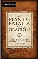 El plan de batalla para la oración: Del entrenamiento básico a las estrategias con propósito (Spanish Edition) Kindle Edition