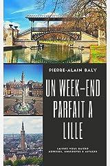 Un week-end parfait à Lille: Laissez-vous guider. Adresses, anecdotes & astuces. Edition 2020 Format Kindle