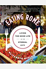 Eating Rome: Living the Good Life in the Eternal City Kindle Edition