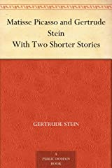 Matisse Picasso and Gertrude Stein With Two Shorter Stories Kindle Edition