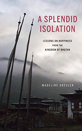 A Splendid Isolation: Lessons on Happiness from the Kingdom of Bhutan (English Edition)