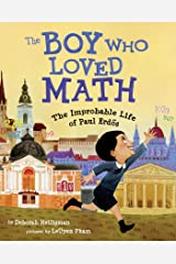 The Boy Who Loved Math: The Improbable Life of Paul Erdos Kindle Edition