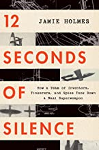 12 Seconds of Silence: How a Team of Inventors, Tinkerers, and Spies Took Down a Nazi Superweapon PDF