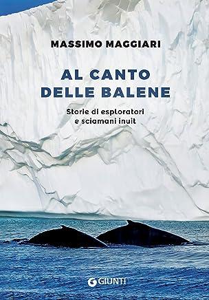 Al canto delle balene: Storie di esploratori e sciamani inuit
