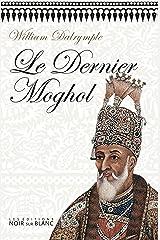 Le Dernier Moghol (Essais et documents) Format Kindle