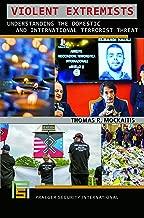 Violent Extremists: Understanding the Domestic and International Terrorist Threat (Praeger Security International)