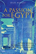 A Passion for Egypt: A Biography of Arthur Weigall