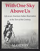 With one sky above us: Life on an Indian reservation at the turn of the century