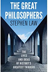 The Great Philosophers: The Lives and Ideas of History's Greatest Thinkers Kindle Edition