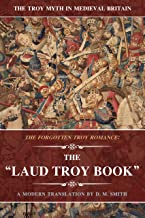 The Laud Troy Book: The Forgotten Troy Romance (The Troy Myth in Medieval Britain Book 3)