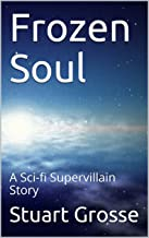 Frozen Soul: A Sci-fi Supervillain Story