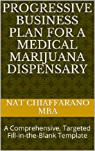 Progressive Business Plan for a Medical Marijuana Dispensary: A Comprehensive, Targeted Fill-in-the-Blank Template