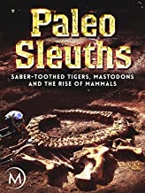 Paleo Sleuths: Saber-Toothed Tigers, Mastodons, and the Rise of Mammals