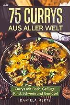 75 Currys aus aller Welt: Curry Kochbuch: Curry Rezepte mit