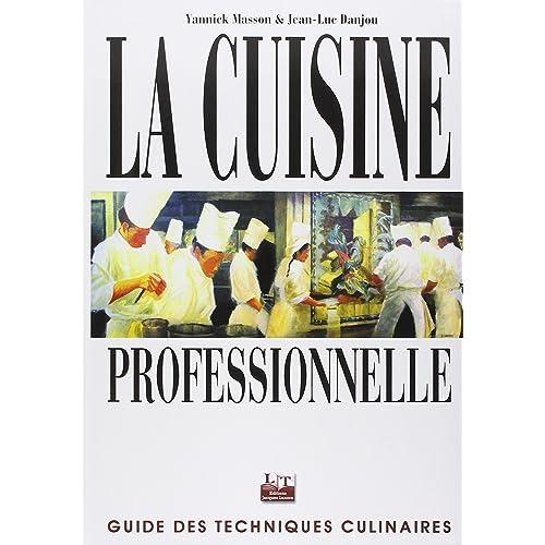 La Cuisine professionnelle : Guide des techniques culinaires