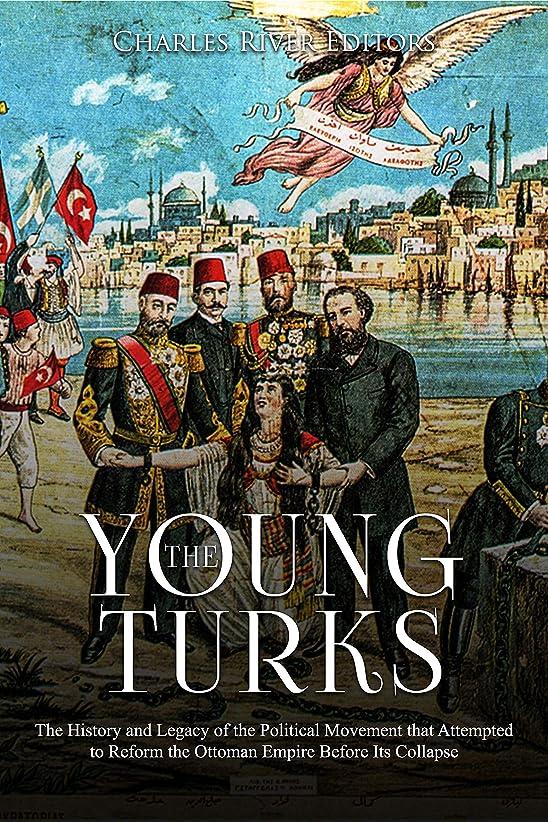 アフリカペチュランス遠征The Young Turks: The History and Legacy of the Political Movement that Attempted to Reform the Ottoman Empire Before Its Collapse (English Edition)