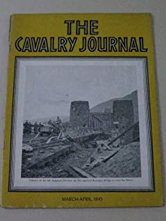 The Cavalry Journal (1945) 9th Armored Div. at Remagen - Normandy to Germany with 3rd Armored Div. - With the Unicorn West of Bastogne - Japanese Doctrine of Armor - The Prize of Antwerp - World War II