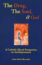 The Drug, the Soul, and God: A Catholic Moral Perspective on Antidepressants