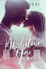 Ambition over Love: une romance de campus Format Kindle