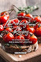 Collection of The Tastiest Low-cholesterol Recipes: The Ultimate Cookbook for A Healthy Lifestyle
