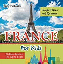 France For Kids: People, Places and Cultures - Children Explore The World Books (English Edition)