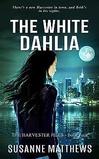 The White Dahlia: The Harvester Files Book 4