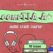 CompTIA A+ Audio Crash Course: Complete Review for he Computing Technology Industry Association A+ Certification Exam! - T...